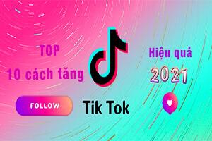 top 10 cách tăng follow tik tok hiệu quả 2021